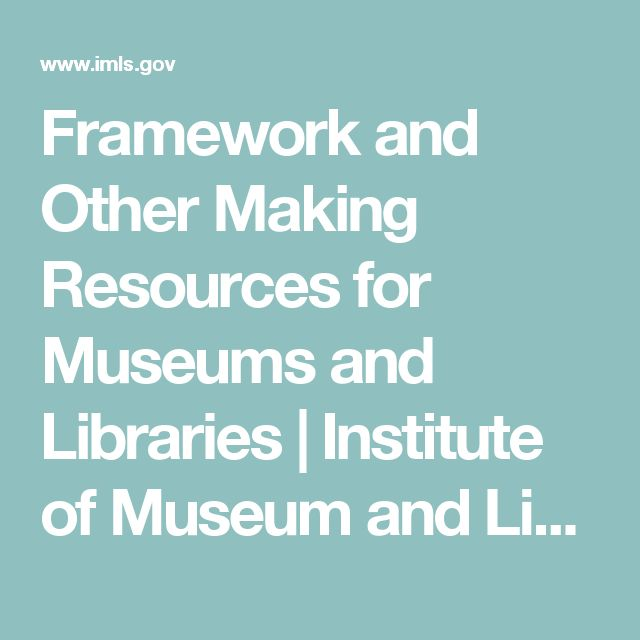 Framework and Other Making Resources for Museums and Libraries | Institute of Museum and Library Services