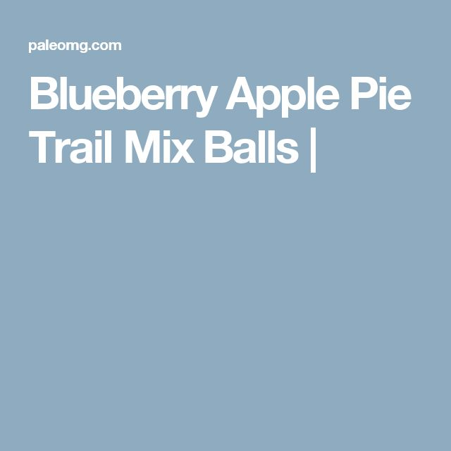 Blueberry Apple Pie Trail Mix Balls |