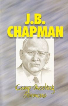 """Camp Meeting Sermons By J.B. Chapman """"About the Author"""" by Wallace Thornton, Jr."""