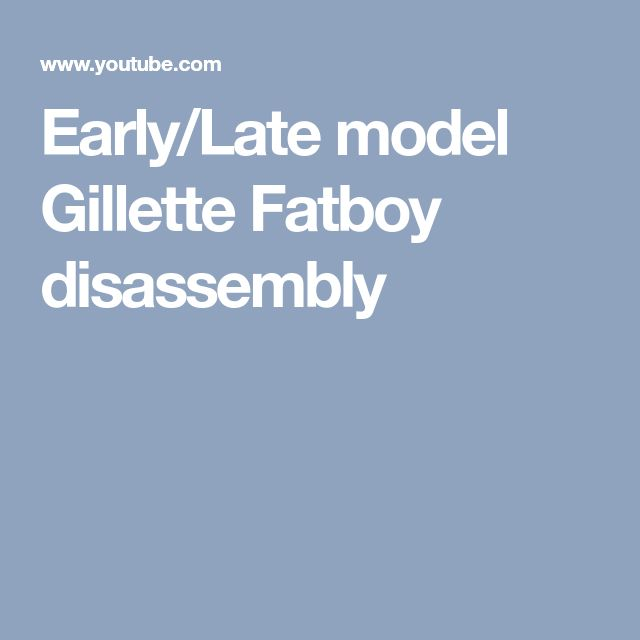 Early/Late model Gillette Fatboy disassembly