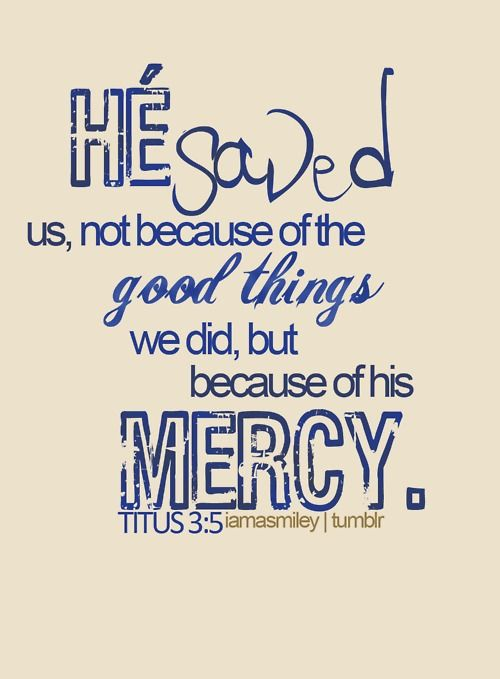 Mercy: The Lord, Remember This, Bible Scriptures, New Life, Titus 35, Titus 3 5, Scriptures Vers, God Grace, Bible Verse