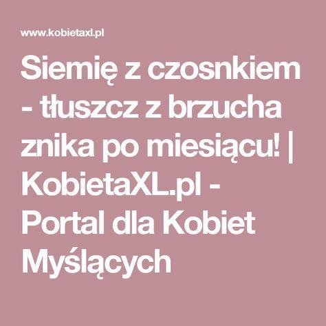 Siemię z czosnkiem - tłuszcz z brzucha znika po miesiącu!    KobietaXL.pl - Portal dla Kobiet Myślących