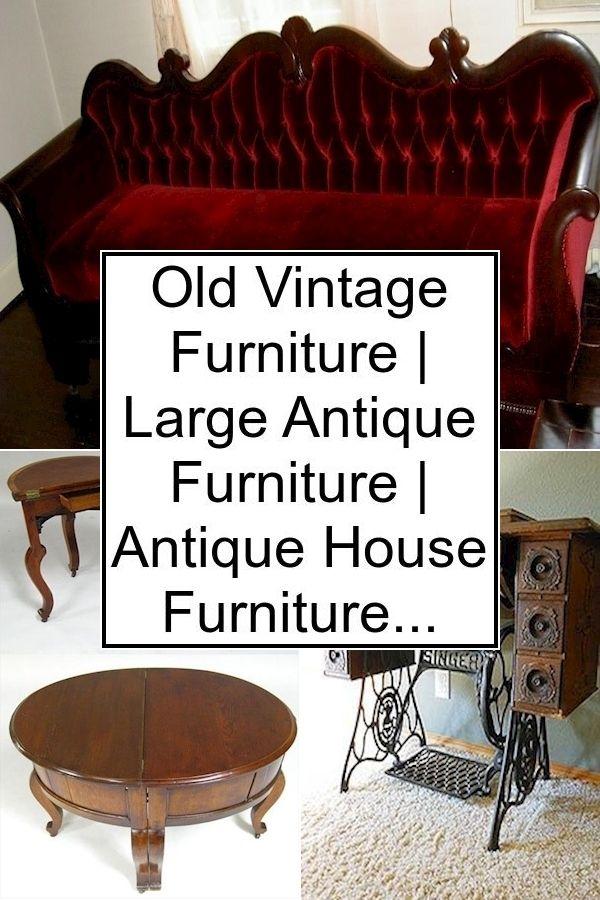 Old Vintage Furniture Large Antique Furniture Antique House Furniture In 2020 Home Furniture Antique House Antique Furniture