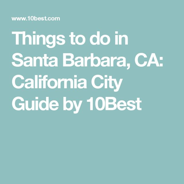 Things to do in Santa Barbara, CA: California City Guide by 10Best
