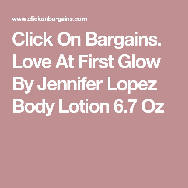 Click On Bargains. Love At First Glow By Jennifer Lopez Body Lotion 6.7 Oz