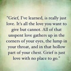 Grief is just love with no place to go