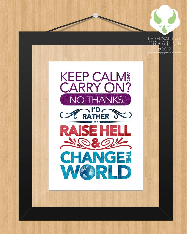 words to live by.Raised Hells, Life, Inspiration, Rai Hells, Quotes, Change The World, Keepcalm, Keep Calm, Theworld