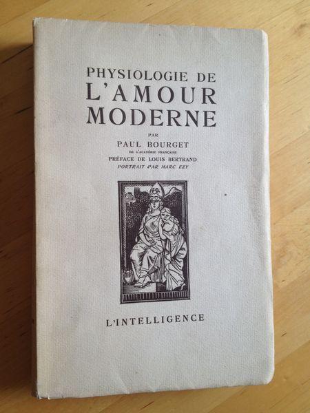 #littérature : Physiologie De L amour Moderne - Paul Bourget. L'intelligence, 1926. Préface de Louis Bertrand. Portrait par Marc Ezy. XLII + 336 pp. brochées.