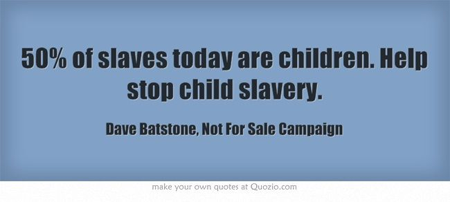 50% Of Slaves Today Are Children. Help Stop Child Slavery