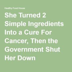 She Turned 2 Simple Ingredients Into a Cure For Cancer, Then the Government Shut…