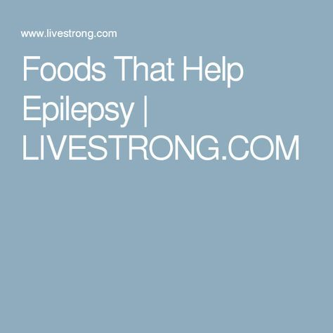 Foods That Help Epilepsy | LIVESTRONG.COM