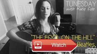The Fool On The Hill The Beatles cover Katie Cole tunesday  The Beatles The Fool On The Hill Please SUBSCRIBE to this channel