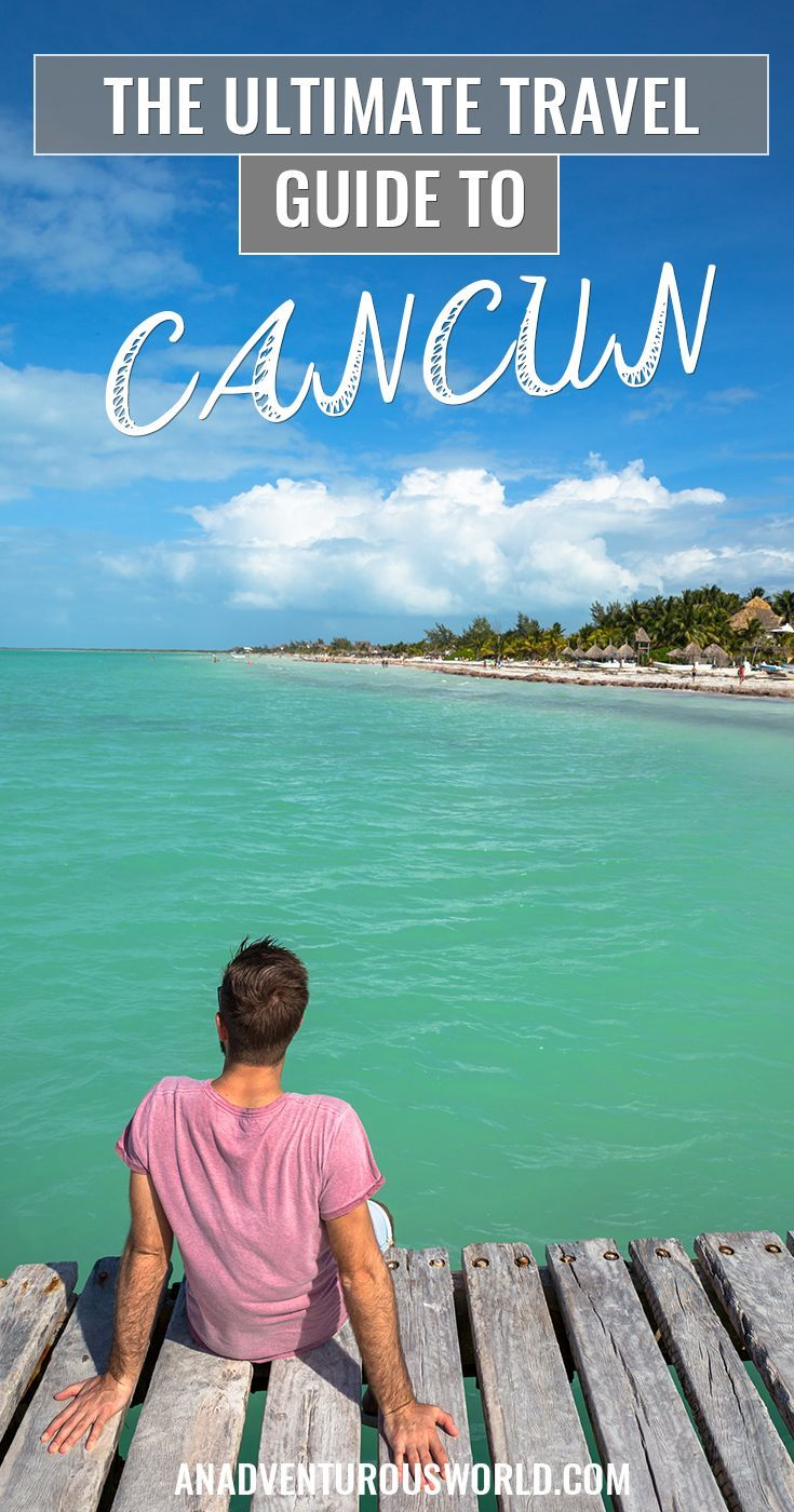 the ultimate travel guide to cancun, mexico | mexico travel