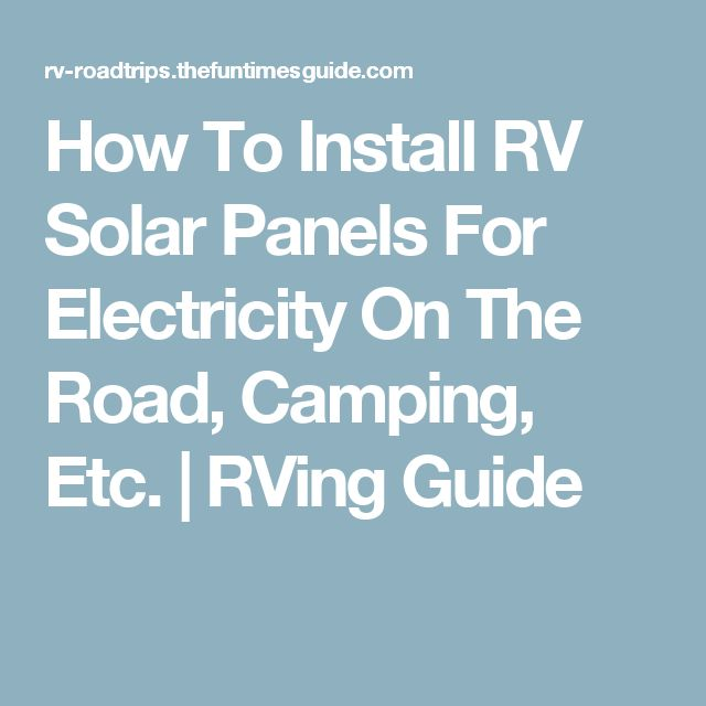 How To Install RV Solar Panels For Electricity On The Road, Camping, Etc.   RVing Guide