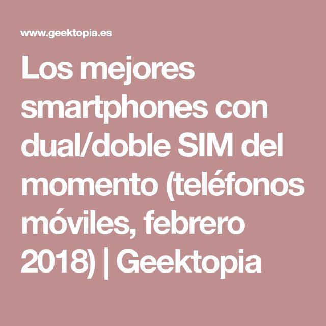 Los mejores smartphones con dual/doble SIM del momento (teléfonos móviles, febrero 2018) | Geektopia