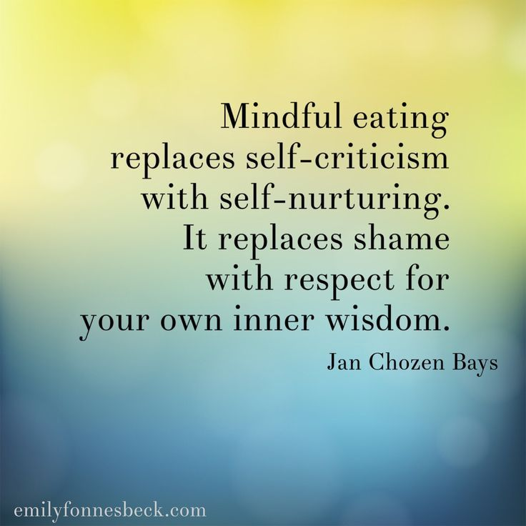 Mindful eating replaces self criticism with self nurturing. It replaces shame with respect for your own inner wisdom