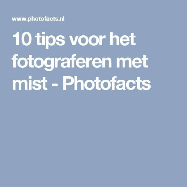 10 tips voor het fotograferen met mist - Photofacts
