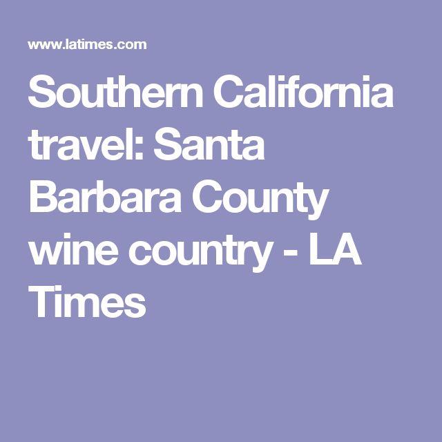 Southern California travel: Santa Barbara County wine country - LA Times