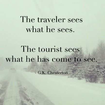 The traveler sees what he sees. The tourist sees what he has come to see. #travel #quote #traveler