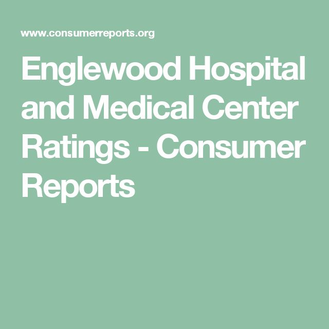 Englewood Hospital and Medical Center Ratings - Consumer Reports