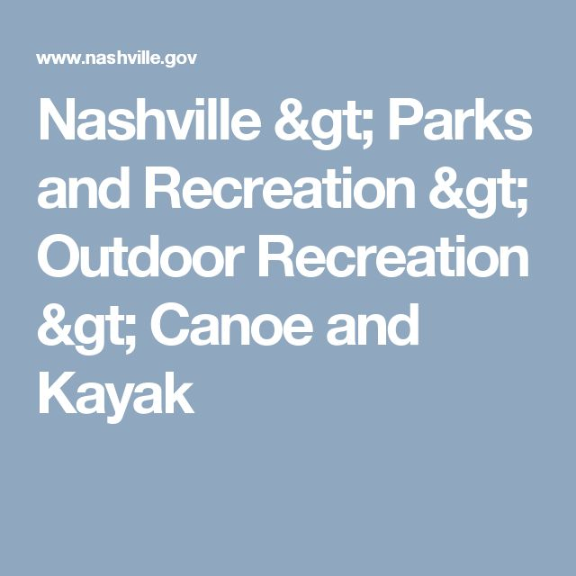 Nashville > Parks and Recreation > Outdoor Recreation > Canoe and Kayak