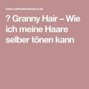 ᐅ Granny Hair – Wie ich meine Haare selber tönen kann