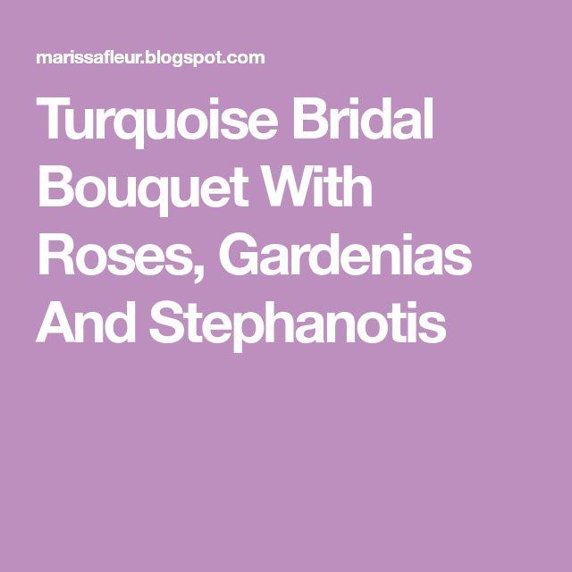 Turquoise Bridal Bouquet With Roses, Gardenias And Stephanotis