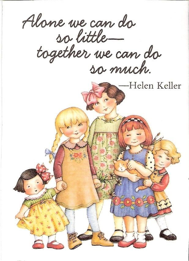 Alone we can do so little--together we can do so much.  Helen Keller