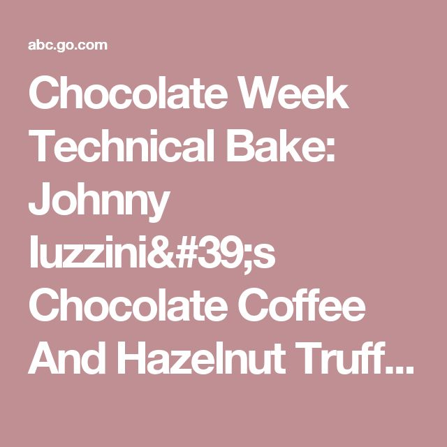 Chocolate Week Technical Bake: Johnny Iuzzini's Chocolate Coffee And Hazelnut Truffles | The Great American Baking Show
