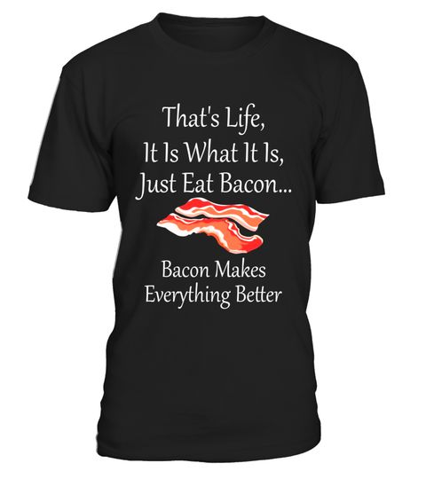 "# Thats Life Just Eat Bacon Makes Everything Be!er T-Shirt .  Special Offer, not available in shops      Comes in a variety of styles and colours      Buy yours now before it is too late!      Secured payment via Visa / Mastercard / Amex / PayPal      How to place an order            Choose the model from the drop-down menu      Click on ""Buy it now""      Choose the size and the quantity      Add your delivery address and bank details      And that's it!      Tags: Life can sometimes be lame…"