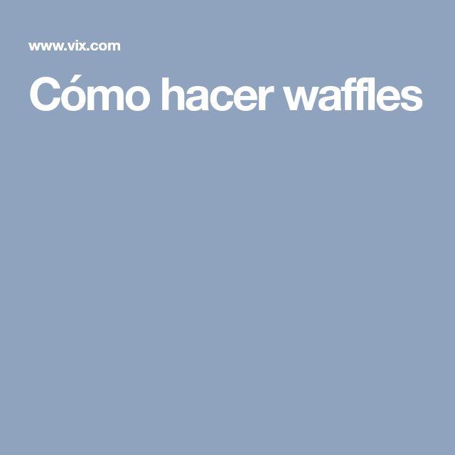 Cómo hacer waffles