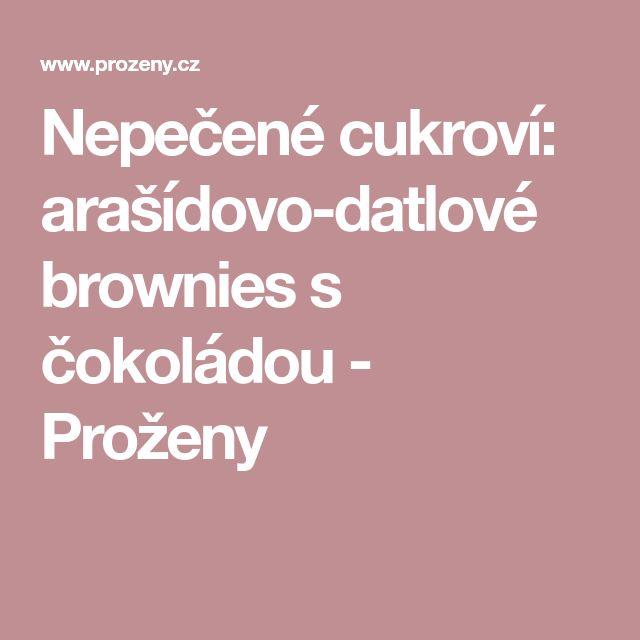 Nepečené cukroví: arašídovo-datlové brownies s čokoládou - Proženy