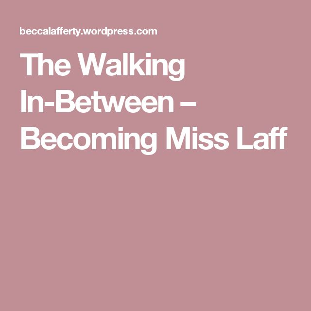 The Walking In-Between – Becoming Miss Laff