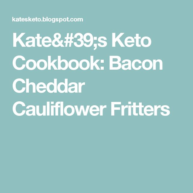 Kate's Keto Cookbook: Bacon Cheddar Cauliflower Fritters