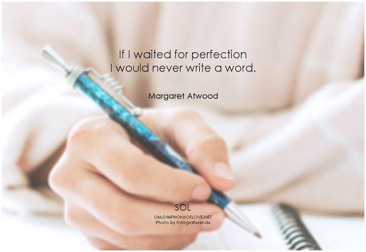 If I waited for perfection I would never write a word. - Margaret Atwood #MargaretAtwood #justdoit #quote #quoteoftheday #inspiration #inspirational #InspirationalQuote #life