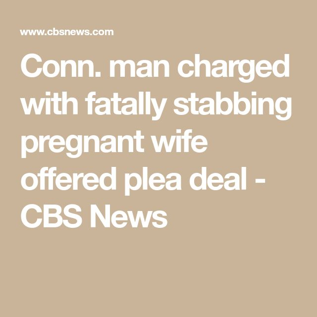 Conn. man charged with fatally stabbing pregnant wife offered plea deal - CBS News
