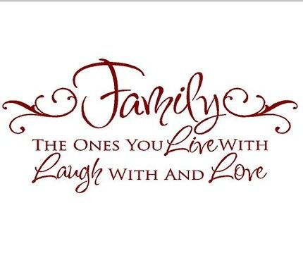 Family - the ones you live with, laugh with and love.