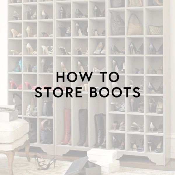 - Stuff tall bootswithrecycled household items (like dry cleaning bags) or buy inserts so they stand up tall. If you have less space, lay them flatinstead.