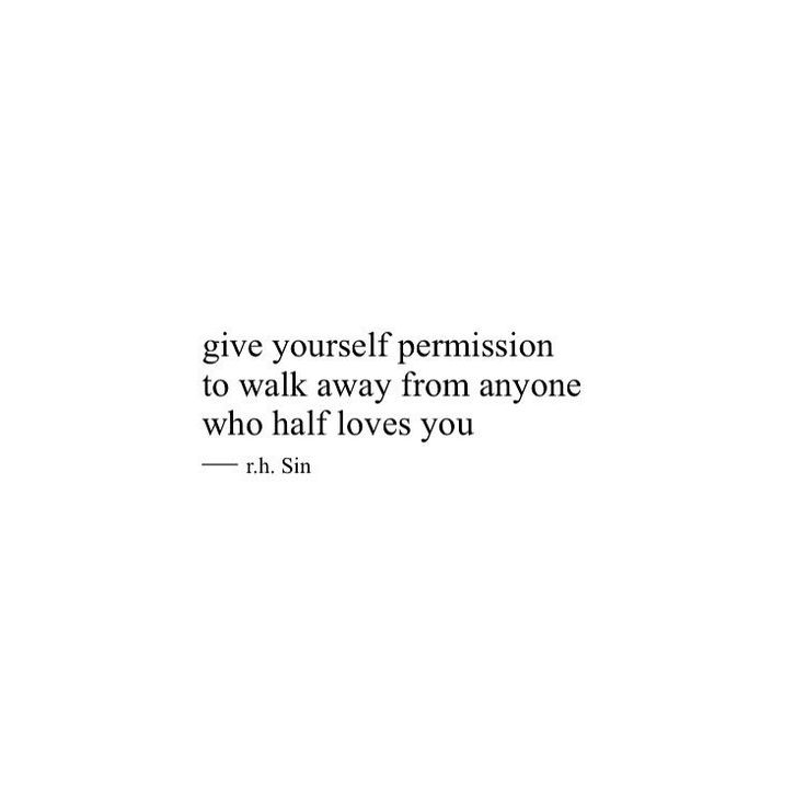 gives yourself permission to walk away from anyone who half loves you