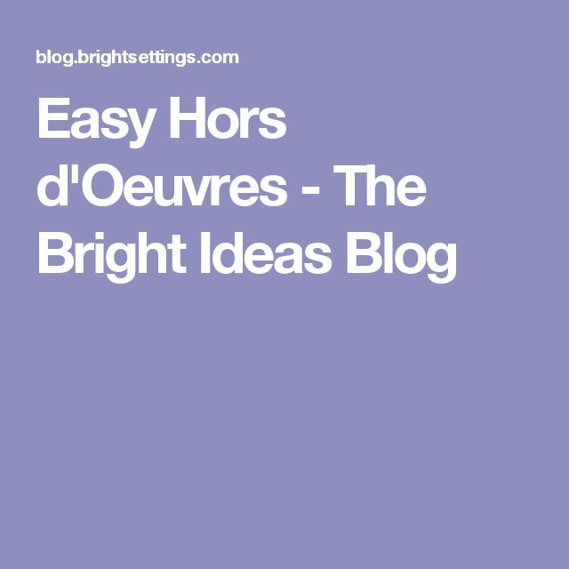 Easy Hors d'Oeuvres - The Bright Ideas Blog