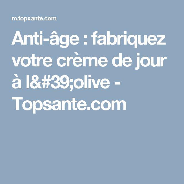 Anti-âge : fabriquez votre crème de jour à l'olive - Topsante.com