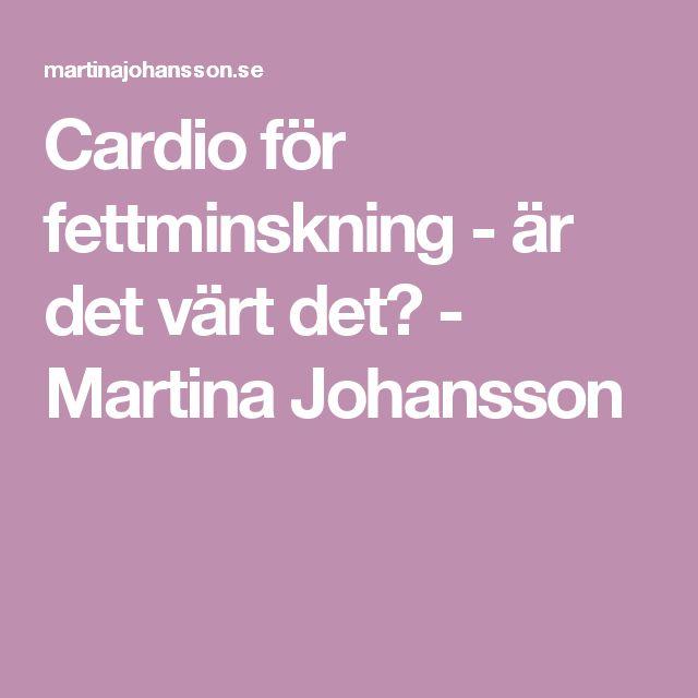 Cardio för fettminskning - är det värt det? - Martina Johansson