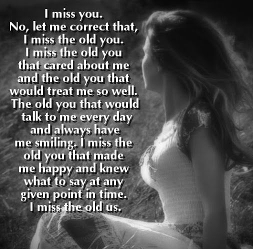 Missing the old you. I didn't change you made us like this. I don't even know if something is about me anymore