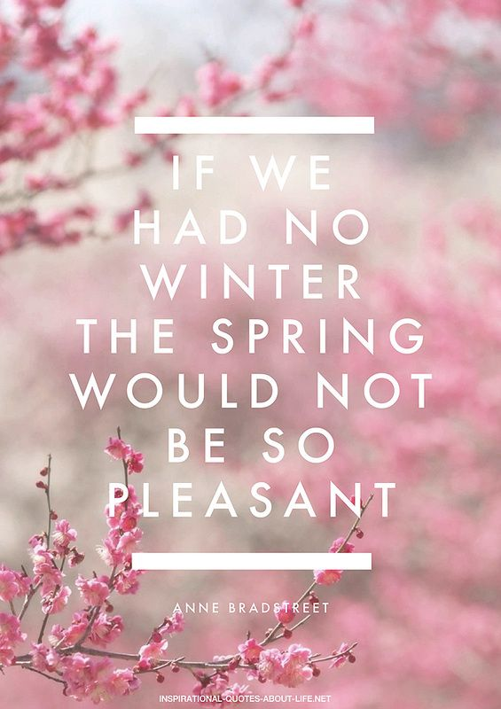 If we had no winter the spring wouldn't be so pleasant. #inspiring #quotes original artwork from http://www.inspirational-quotes-about-life.net/yourlife.html
