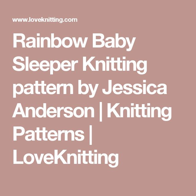 Rainbow Baby Sleeper Knitting pattern by Jessica Anderson | Knitting Patterns | LoveKnitting