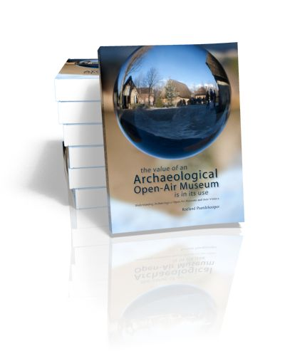 The Value of an Archaeological Open-Air Museum is in its Use Understanding Archaeological Open-Air Museums and their Visitors Roeland Paar...