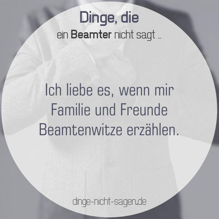 Ich liebe es, wenn mir Familie und Freunde Beamtenwitze erzählen.  Mehr Sprüche: www.dinge-nicht-sagen.de  #witz #freunde #familie #beamtenwitz