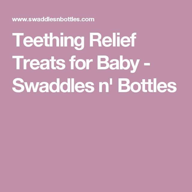 Teething Relief Treats for Baby - Swaddles n' Bottles