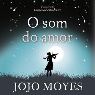 """Para Gostar de Ler: Livro de Jojo Moyes inédito no Brasil, """"O som do a..."""