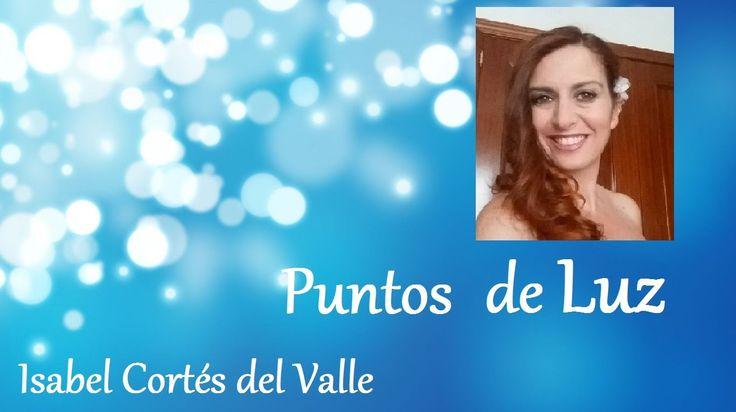 3 principios de la Existencia Consciente - Puntos de Luz - Isabel Cortes...